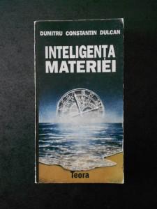 DUMITRU CONSTANTIN DULCAN - INTELIGENTA MATERIEI