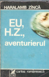 Eu H.Z., aventurierul - Haralamb Zinca