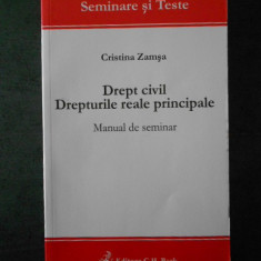 CRISTINA ZAMSA - DREPT CIVIL. DREPTURILE REALE PRINCIPALE (2009)