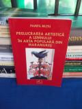PAMFIL BILTIU - PRELUCRAREA ARTISTICA A LEMNULUI IN ARTA POPULARA DIN MARAMURES