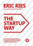 The Startup Way. Cum folosesc companiile moderne managementul antreprenorial pentru a transforma cultura si a determina dezvoltarea pe termen lung/Eri