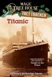 Magic Tree House Research Guide #7: Titanic: A Nonfiction Companion to Magic Tree House #17: Tonight on the Titanic