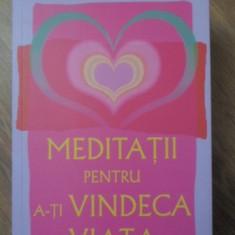 MEDITATII PENTRU A-TI VINDECA VIATA - LOUISE L. HAY