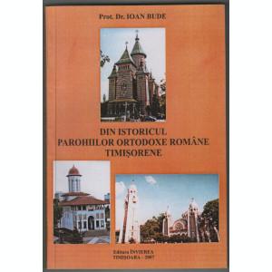 Ioan Bude - Din istoricul parohiilor ortodoxe romane timisorene