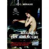 Regatul din adancuri. Seria Lacrimi de sirena, volumul 1 - C. C. Mihalki