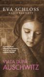 Viata dupa Auschwitz. O poveste despre suferinta si supravietuire scrisa de sora vitrega a Annei Frank/Eva Schloss