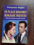 VA PLACE BRAHMS? BONJOUR, TRISTETE! - FRANCOISE SAGAN