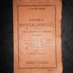 A. VICTOR SEGNO - LEGEA MENTALISMULUI SAU CALEA CE DUCE LA IZBANDA IN VIATA 1930
