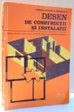 DESEN DE CONSTRUCTII SI INSTALATII, MANUAL PENTRU CLASA IX-A, LICEE INDUSTRIALE CU PROFIL DE CONSTRUCTII , 1986