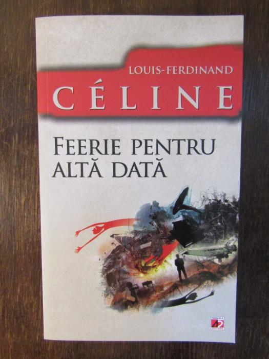 LOUIS-FERDINAND CELINE .Feerie pentru alta data