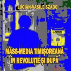 Mass-media timisoreana in revolutie si dupa - Lucian-Vasile Szabo
