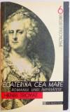 ECATERINA CEA MARE . EDITIA A II A de HENRI TROYAT , 2000
