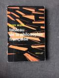 TABLEAU DE LA PHILOSOPHIE FRANCAISE - JEAN WAHL (CARTE IN LIMBA FRANCEZA)
