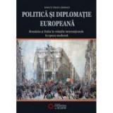 Politica si diplomatie europeana. Romania si Italia in relatiile internatonale in epoca moderna - Ionut Virgil Serban