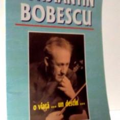 CONSTANTIN BOBESCU, O VIATA... UN DESTIN... , 1999