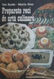 Preparate reci de arta culinara - Ion Radu, Maria Onu