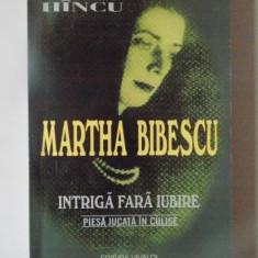 MARTHA BIBESCU , INTRIGA FARA IUBIRE , PIESA JUCATA IN CULISE de DUMITRU HINCU , 2002