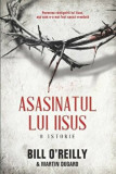 Asasinatul lui Iisus. O istorie/Bill O'Reilly
