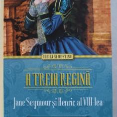 A TREIA REGINA - JANE SEYMOUR si HENRIC AL VIII - LEA de CAROLLY ERICKSON , 2015