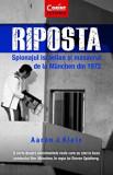 Riposta. Spionajul Israelian si masacrul de la Munchen din 1972/Aaron J. Klein, Corint