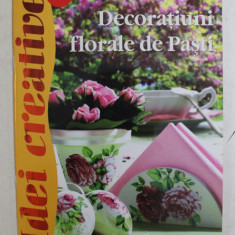 DECORATIUNI FLORALE DE PASTI de RADICS MARIA , COLECTIA ' IDEI CREATIVE ' NR. 72 , 2013