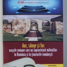 AUR , SANGE SI FOC - ORASELE ROMANE CARE AU SUPRAVIETUIT MILENIILOR IN ROMANIA SI IN TINUTURILE ROMANESTI de DAN - SILVIU BOERESCU , 2019