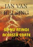Sa nu atingi aceasta carte/Jan Van Helsing