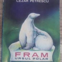 Fram, ursul polar - Cezar Petrescu/ ilustratii A. Mihailescu