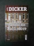 JOEL DICKER - CARTEA CLANULUI DIN BALTIMORE