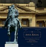 Anul Regal. Jurnalul Jubileului de 150 de ani de la fondarea Casei Regale a Romaniei/Daniel Sandru, Alexandru Muraru, Adenium
