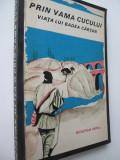 Prin vama Cucului - Viata lui Badea Cartan -  Octavian Metea