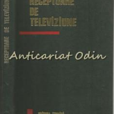 Receptoare De Televiziune - Nicolae Sotirescu, Mihai Silisteanu