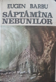 SAPTAMANA NEBUNILOR - Eugen Barbu
