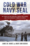 Cold War Navy Seal: My Story of the Gulf of Tonkin, Che Guevara, and CIA Black Ops
