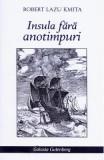 Insula fara anotimpuri - Robert Lazu Kmita