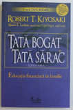 TATA BOGAT , TATA SARAC , EDUCATIA FINANCIARA IN FAMILIE , ED. a - II - a de ROBERT T. KIYOSAKI , 2007