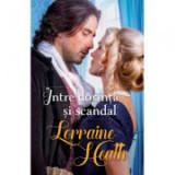 Intre dorinta si scandal - Lorraine Heath