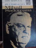 Pe Urmele Lui Mihail Sadoveanu - Dan Manuca ,548879