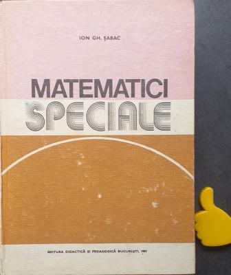 Matematici speciale, vol. 1 Ion Gh. Sabac foto