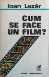 Cumpara ieftin Ioan Lazar - Cum se face un film?, 1986