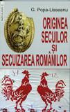 Cumpara ieftin Originea secuilor si secuizarea romanilor/G.Popa-Lisseanu