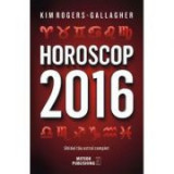 Horoscop 2016. Ghidul tau astral complet - Kim Rogers-Gallagher