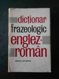 ADRIAN NICOLESCU, LILIANA POPOVICI - DICTIONAR FRAZEOLOGIC ENGLEZ-ROMAN