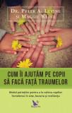 Cum îi ajutăm pe copii să facă față traumelor