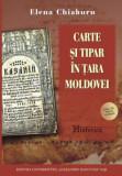 Carte şi tipar în Ţara Moldovei pînă la 1829,  ed. II, Elena Chiaburu, 720 pag