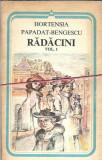 Radacini - Hortensia Papadat-Bengesu ( 2 volume )