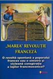 """""""Marea"""" Revolutie Franceza. O revolta spontana a poporului francez sau o sinistra si vicleana conspiratie a lojilor francmasonice?/Ovidiu Buruiana, Je"""