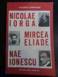 Nicolae Iorga Mircea Eliade Nae Ionescu - Valeriu Rapeanu ,544689