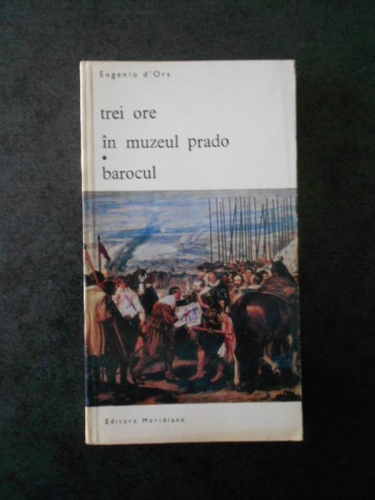 EUGENIO D`ORS - TREI ORE IN MUZEUL PRADO * BAROCUL