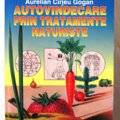 """""""AUTOVINDECARE PRIN TRATAMENTE NATURISTE"""",  Aurelian Cirjeu Gogan,  2005, Alta editura"""
